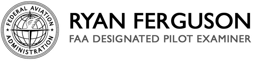 FAA Practical Tests – Ryan Ferguson, DPE